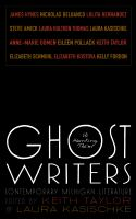 Ghost writers : us haunting them : contemporary Michigan literature