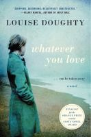 Whatever you love : a novel