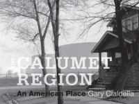 The Calumet Region : an American place