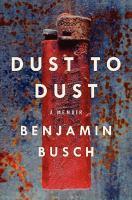 Dust to dust : a memoir