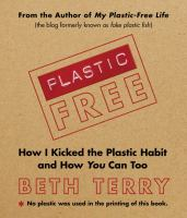 Plastic-free : how I kicked the plastic habit and you can too