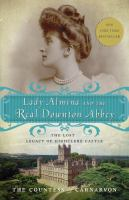 Lady Almina and the real Downton Abbey : the lost legacy of Highclere Castle
