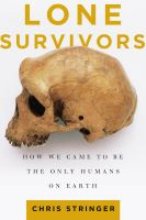 Lone survivors : how we came to be the only humans on earth