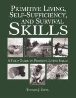 Primitive living, self-sufficiency, and survival skills : a field guide to primitive living skills