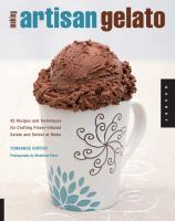 Making artisan gelato : 45 recipes and techniques for crafting flavor-infused gelato and sorbet at home