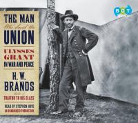 The man who saved the union : Ulysses Grant in war and peace (AUDIOBOOK)
