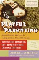 Playful parenting : an exciting new approach to raising children that will help you nurture close connections, solve behavior problems, encourage confidence