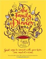 The family dinner : great ways to connect with your kids, one meal at a time