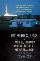 Under the surface : fracking, fortunes and the fate of the Marcellus Shale