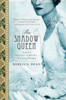 The shadow queen : a novel of Wallis Simpson, Duchess of Windsor