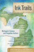 Ink trails : Michigan's famous and forgotten authors