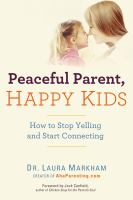 Peaceful parent, happy kids : how to stop yelling and start connecting