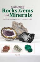 Collecting rocks, gems and minerals : identification, values, lapidary uses