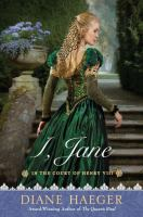 I, Jane : in the court of Henry VIII
