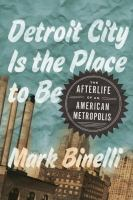 Detroit City is the place to be : the afterlife of an American metropolis