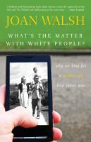 What's the matter with White people : why we long for a golden age that never was