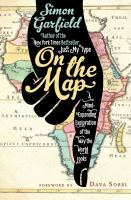On the map : a mind-expanding exploration of the way the world looks