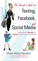 The parent's guide to texting, Facebook, and social media : understanding the benefits and dangers of parenting in a digital world