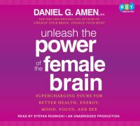 Unleash the power of the female brain : [supercharging yours for better health, energy, mood, focus, and sex] (AUDIOBOOK)