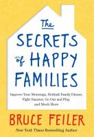 The Secrets of happy families : improve your mornings, rethink family dinner, fight smarter, go out and play, and much more