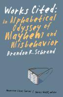 Works cited : an alphabetical odyssey of mayhem and misbehavior