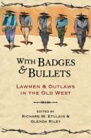 With badges & bullets : lawmen & outlaws in the Old West