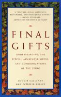 Final gifts : understanding the special awareness, needs, and communications of the dying