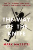The way of the knife : the CIA, a secret army, and a war at the ends of the Earth