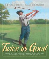 Twice as good : the story of William Powell and clearview, the only golf course designed, built and owned by an African-American