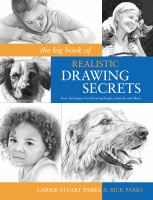 The big book of realistic drawing secrets : easy techniques for drawing people, animals and more