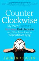 Counterclockwise : my year of hypnosis, hormones, dark chocolate, and other adventures in the world of antiaging