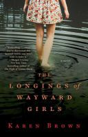 The Longings of wayward girls : a novel