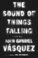 The sound of things falling : [a novel]