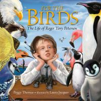 For the birds : the life of Roger Tory Peterson