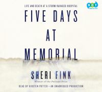 Five days at Memorial : life and death in a storm-ravaged hospital (AUDIOBOOK)