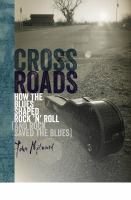 Cross roads : how the blues shaped rock 'n' roll (and rock saved the blues)