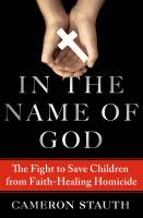 In the name of God : the true story of the fight to save children from faith-healing homicide