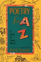 Poetry from A to Z : a guide for young writers