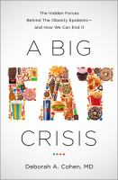 A big fat crisis : the hidden forces behind the obesity epidemic - and how we can end it