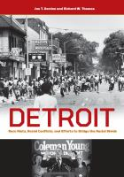 Detroit : race riots, racial conflicts, and efforts to bridge the racial divide