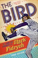 The Bird : the life and legacy of Mark Fidrych
