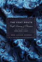 The Coat route : craft, luxury, & obsession on the trail of a $50,000 coat