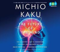 The Future of the mind : the scientific quest to understand, enhance, and empower the mind (AUDIOBOOK)