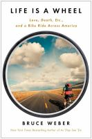 Life is a wheel : love, death, etc., and a bike ride across America