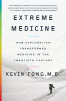 Extreme medicine : how exploration transformed medicine in the twentieth century