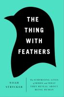 The thing with feathers : the surprising lives of birds and what they reveal about being human