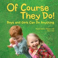 Of course they do! : boys and girls can do anything