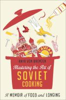 Mastering the art of Soviet cooking : a memoir of love and longing