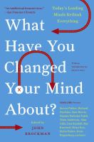 What have you changed your mind about? : today's leading minds rethink everything
