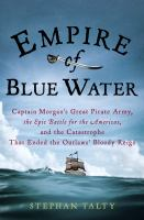 Empire of blue water : Captain Morgan's great pirate army, the epic battle for the Americas, and the catastrophe that ended the oulaws' bloody reign